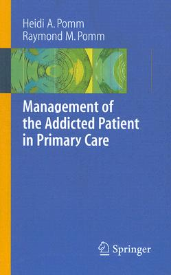 Management of the Addicted Patient in Primary Care By Pomm, Heidi Allespach, Ph.D./ Pomm, Raymond M.